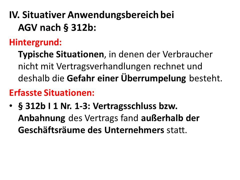 IV. Situativer Anwendungsbereich bei AGV nach § 312b: Hintergrund: Typische Situationen, in denen der Verbraucher nicht mit Vertragsverhandlungen rech