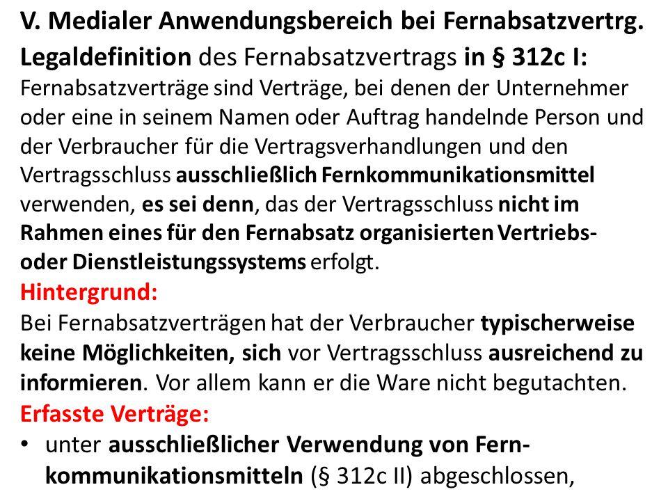 V.Medialer Anwendungsbereich bei Fernabsatzvertrg.