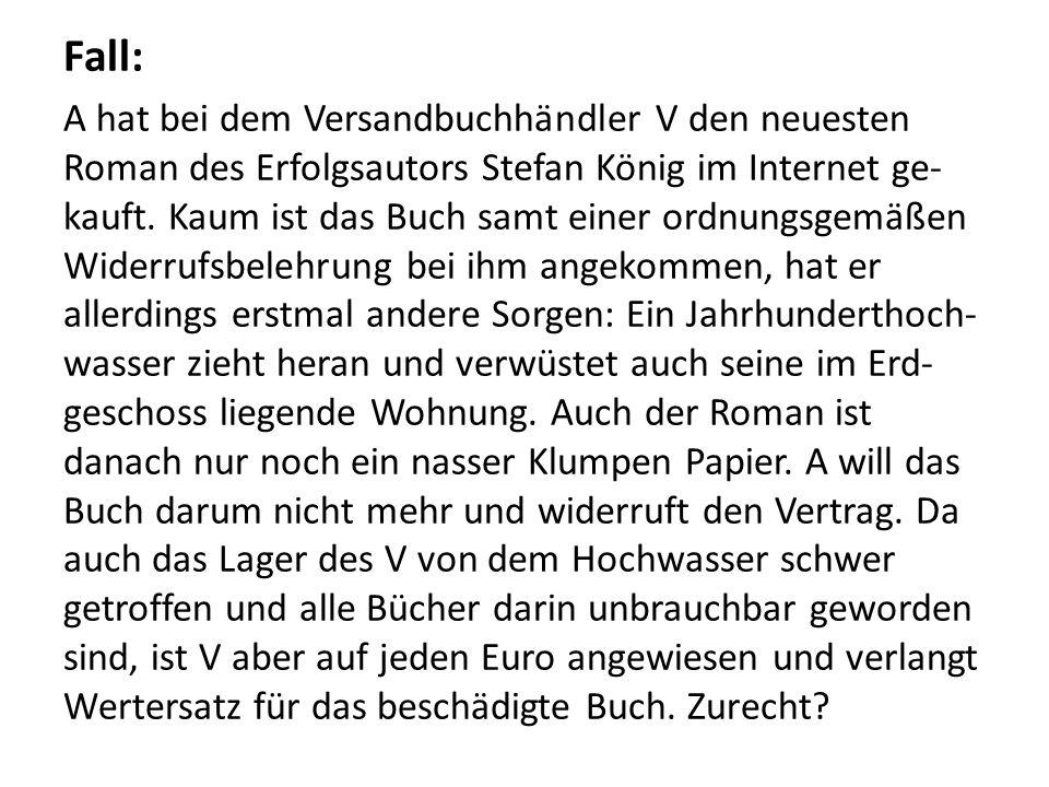 Fall: A hat bei dem Versandbuchhändler V den neuesten Roman des Erfolgsautors Stefan König im Internet ge- kauft.