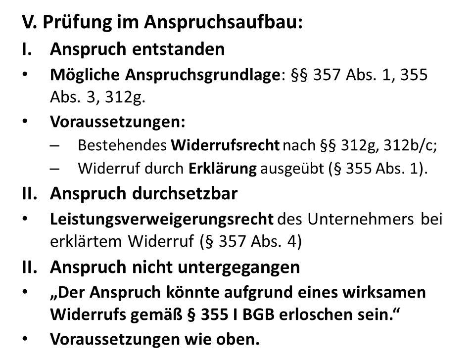 V.Prüfung im Anspruchsaufbau: I.Anspruch entstanden Mögliche Anspruchsgrundlage: §§ 357 Abs.