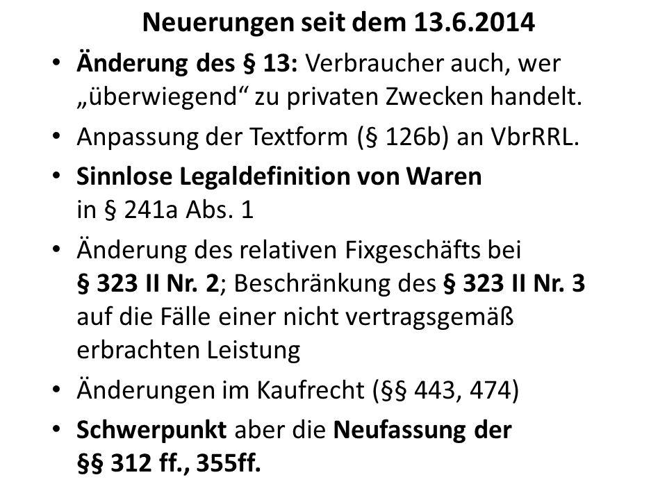 """Neuerungen seit dem 13.6.2014 Änderung des § 13: Verbraucher auch, wer """"überwiegend zu privaten Zwecken handelt."""