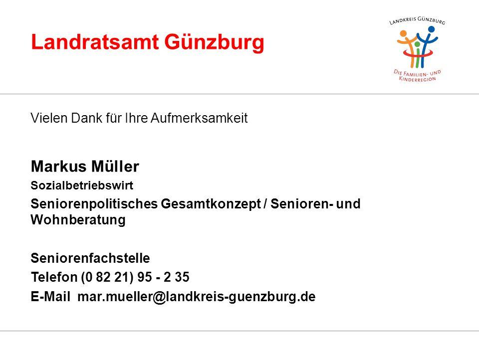 Landratsamt Günzburg Vielen Dank für Ihre Aufmerksamkeit Markus Müller Sozialbetriebswirt Seniorenpolitisches Gesamtkonzept / Senioren- und Wohnberatung Seniorenfachstelle Telefon (0 82 21) 95 - 2 35 E-Mail mar.mueller@landkreis-guenzburg.de