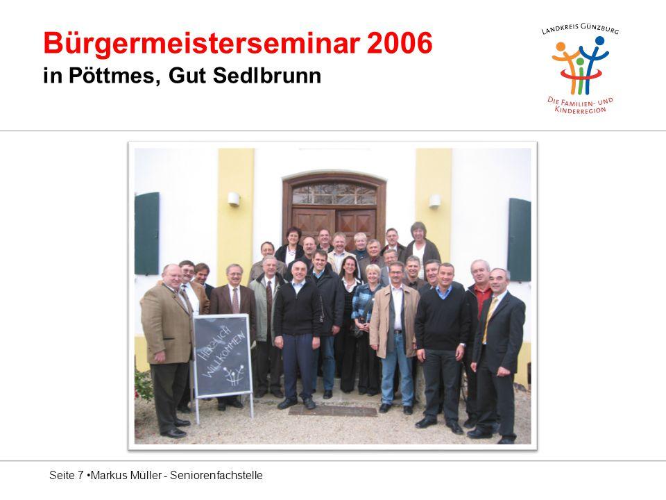 Bürgermeisterseminar 2006 in Pöttmes, Gut Sedlbrunn Seite 7 Markus Müller - Seniorenfachstelle
