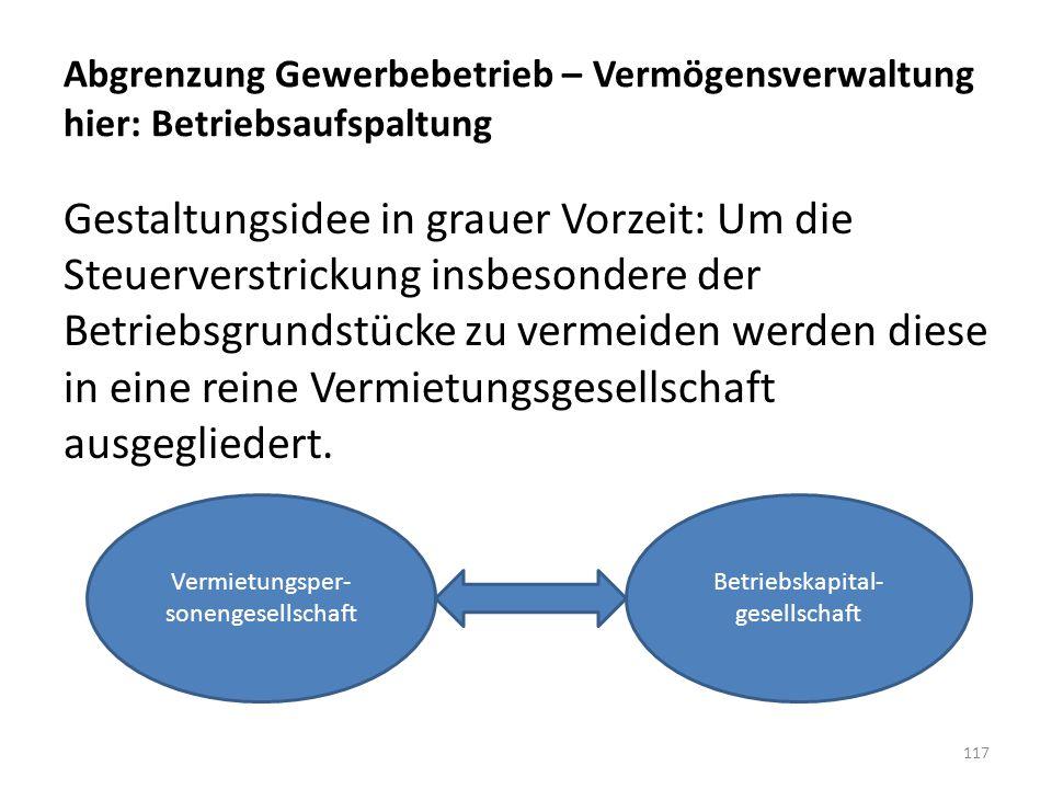 Abgrenzung Gewerbebetrieb – Vermögensverwaltung hier: Betriebsaufspaltung Gestaltungsidee in grauer Vorzeit: Um die Steuerverstrickung insbesondere de