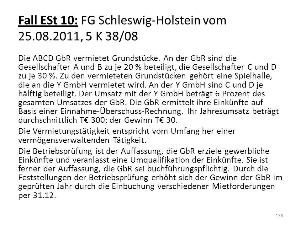 Fall ESt 10: FG Schleswig-Holstein vom 25.08.2011, 5 K 38/08 Die ABCD GbR vermietet Grundstücke. An der GbR sind die Gesellschafter A und B zu je 20 %