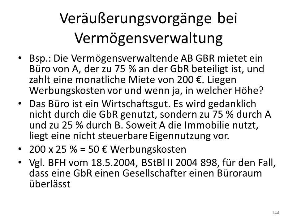 Veräußerungsvorgänge bei Vermögensverwaltung Bsp.: Die Vermögensverwaltende AB GBR mietet ein Büro von A, der zu 75 % an der GbR beteiligt ist, und za