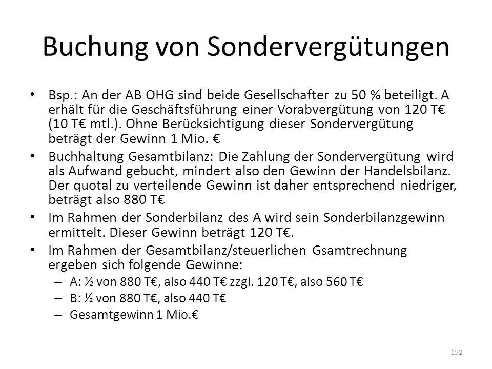 Buchung von Sondervergütungen Bsp.: An der AB OHG sind beide Gesellschafter zu 50 % beteiligt. A erhält für die Geschäftsführung einer Vorabvergütung