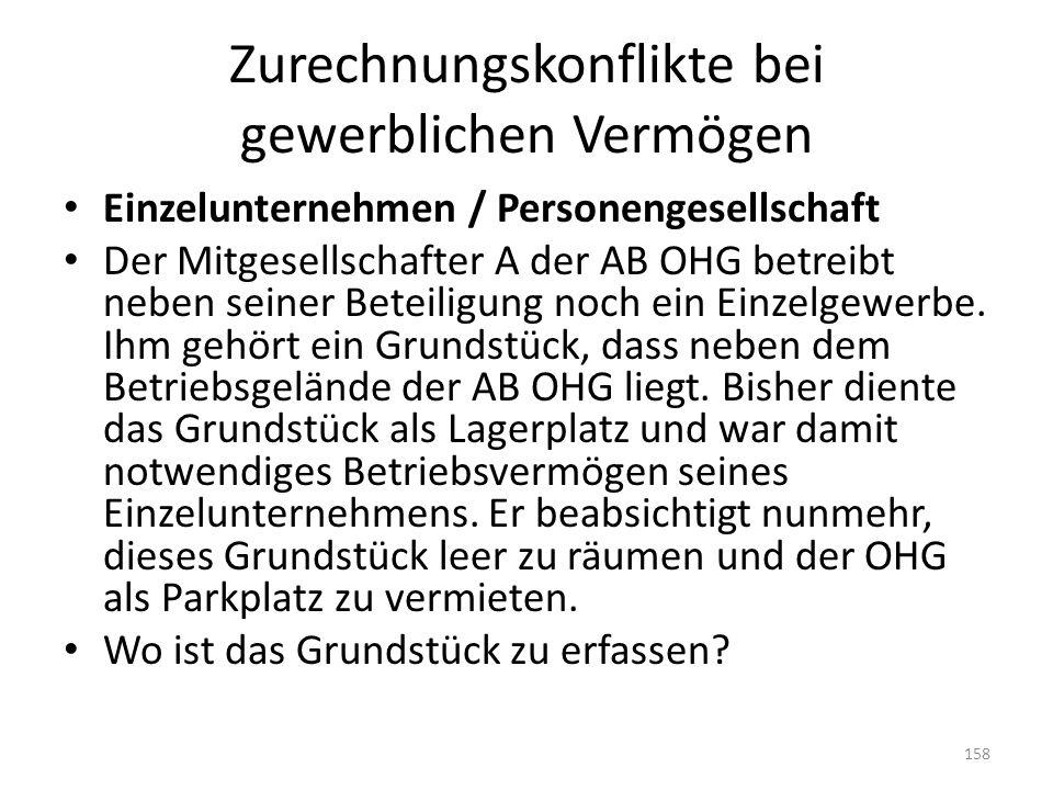 Zurechnungskonflikte bei gewerblichen Vermögen Einzelunternehmen / Personengesellschaft Der Mitgesellschafter A der AB OHG betreibt neben seiner Betei