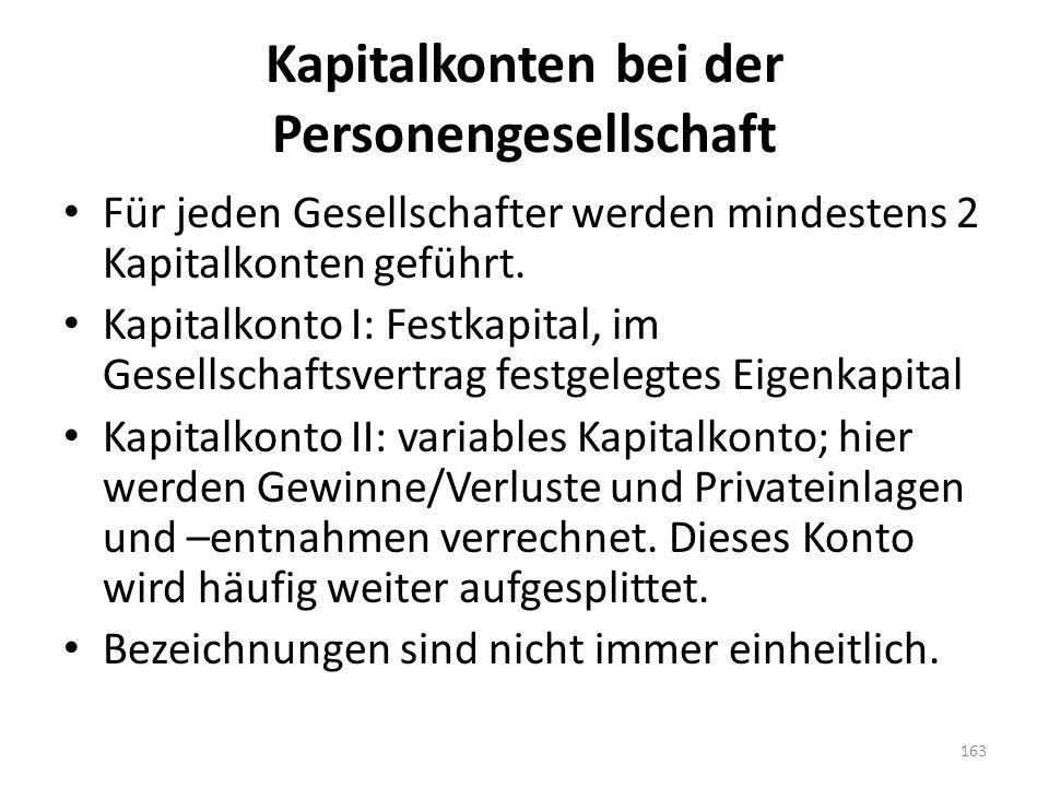 Kapitalkonten bei der Personengesellschaft Für jeden Gesellschafter werden mindestens 2 Kapitalkonten geführt. Kapitalkonto I: Festkapital, im Gesells