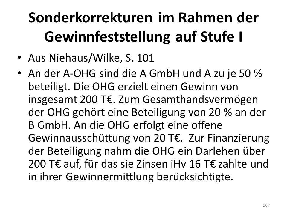 Sonderkorrekturen im Rahmen der Gewinnfeststellung auf Stufe I Aus Niehaus/Wilke, S. 101 An der A-OHG sind die A GmbH und A zu je 50 % beteiligt. Die