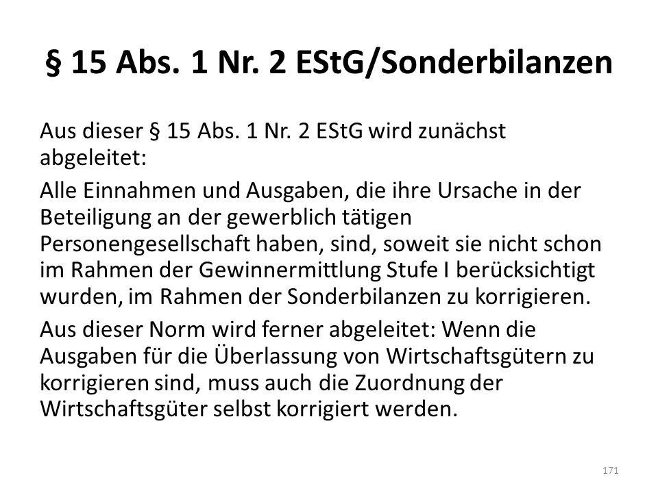 § 15 Abs. 1 Nr. 2 EStG/Sonderbilanzen Aus dieser § 15 Abs. 1 Nr. 2 EStG wird zunächst abgeleitet: Alle Einnahmen und Ausgaben, die ihre Ursache in der