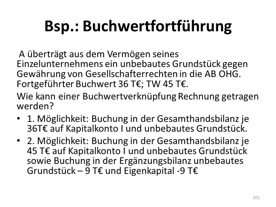 Bsp.: Buchwertfortführung A überträgt aus dem Vermögen seines Einzelunternehmens ein unbebautes Grundstück gegen Gewährung von Gesellschafterrechten i