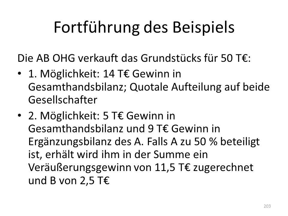 Fortführung des Beispiels Die AB OHG verkauft das Grundstücks für 50 T€: 1. Möglichkeit: 14 T€ Gewinn in Gesamthandsbilanz; Quotale Aufteilung auf bei