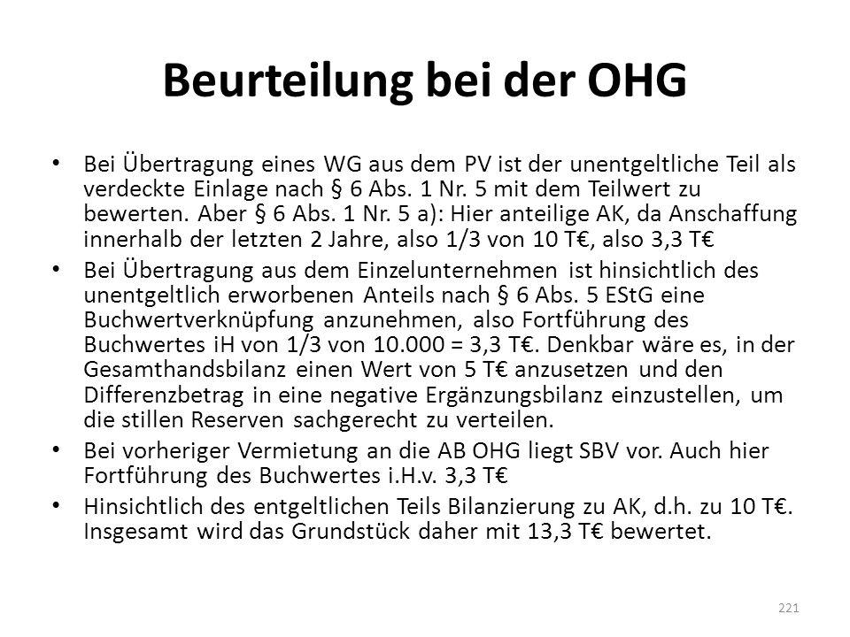 Beurteilung bei der OHG Bei Übertragung eines WG aus dem PV ist der unentgeltliche Teil als verdeckte Einlage nach § 6 Abs. 1 Nr. 5 mit dem Teilwert z