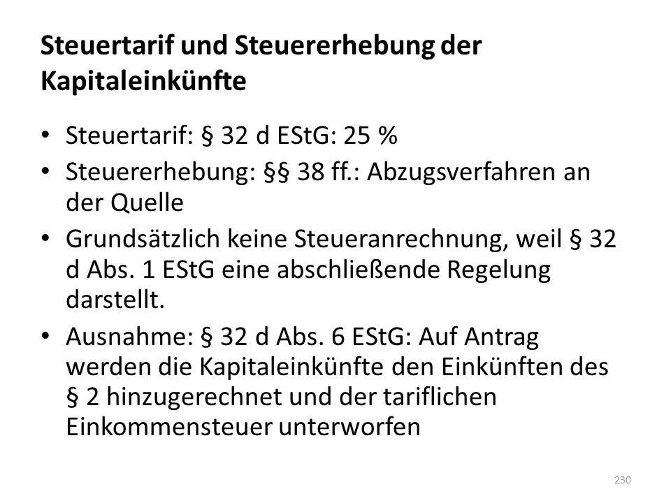 Steuertarif und Steuererhebung der Kapitaleinkünfte Steuertarif: § 32 d EStG: 25 % Steuererhebung: §§ 38 ff.: Abzugsverfahren an der Quelle Grundsätzl