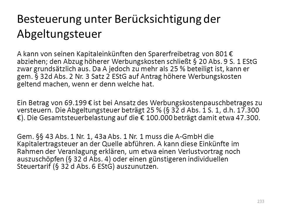 Besteuerung unter Berücksichtigung der Abgeltungsteuer A kann von seinen Kapitaleinkünften den Sparerfreibetrag von 801 € abziehen; den Abzug höherer