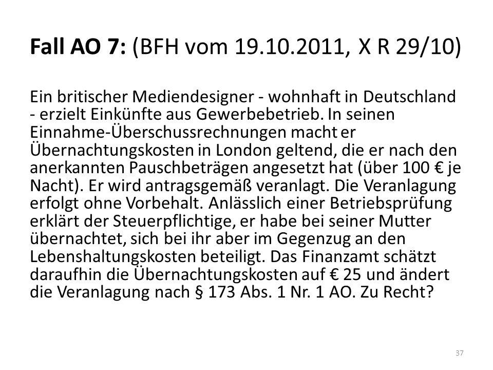 Fall AO 7: (BFH vom 19.10.2011, X R 29/10) Ein britischer Mediendesigner - wohnhaft in Deutschland - erzielt Einkünfte aus Gewerbebetrieb. In seinen E