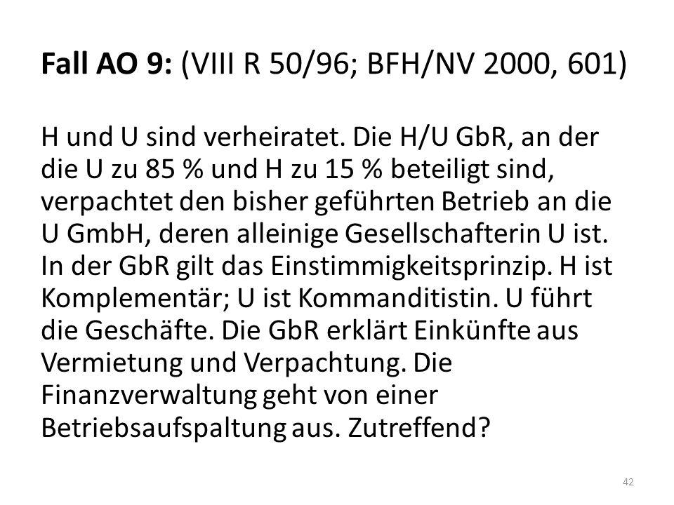 Fall AO 9: (VIII R 50/96; BFH/NV 2000, 601) H und U sind verheiratet. Die H/U GbR, an der die U zu 85 % und H zu 15 % beteiligt sind, verpachtet den b