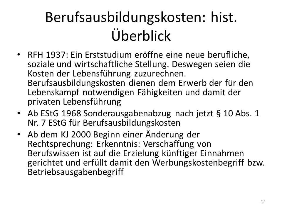 Berufsausbildungskosten: hist. Überblick RFH 1937: Ein Erststudium eröffne eine neue berufliche, soziale und wirtschaftliche Stellung. Deswegen seien
