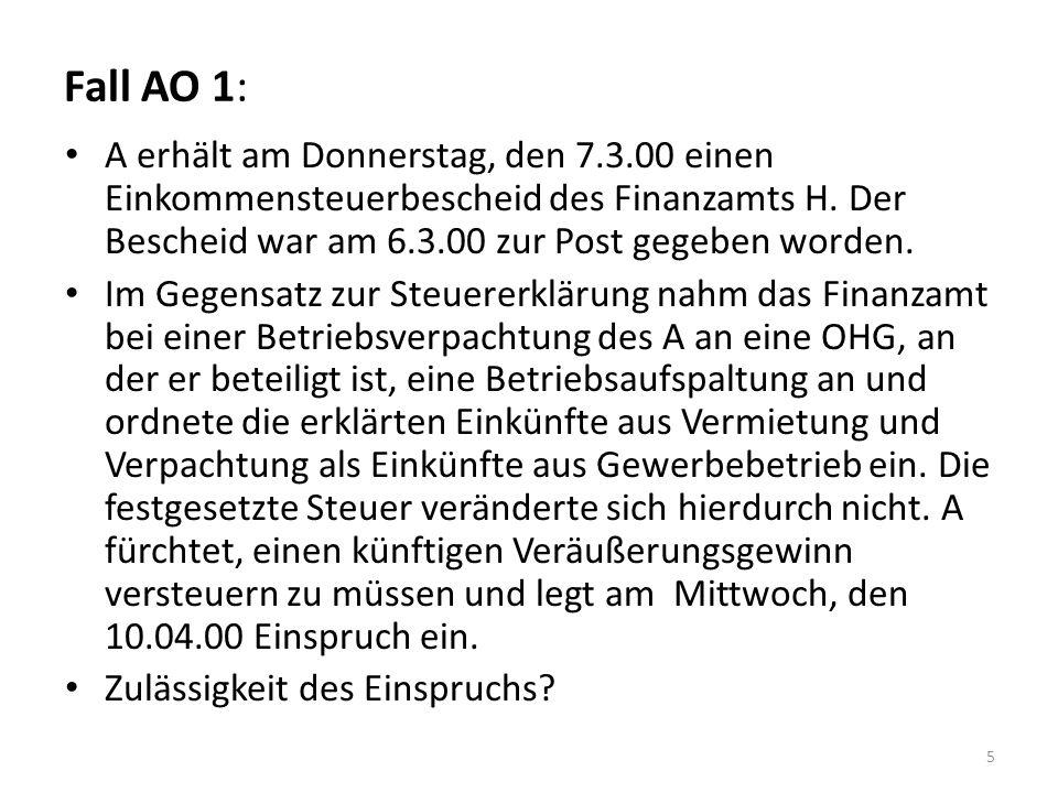 Fall AO 1: A erhält am Donnerstag, den 7.3.00 einen Einkommensteuerbescheid des Finanzamts H. Der Bescheid war am 6.3.00 zur Post gegeben worden. Im G