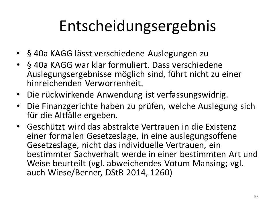 Entscheidungsergebnis § 40a KAGG lässt verschiedene Auslegungen zu § 40a KAGG war klar formuliert. Dass verschiedene Auslegungsergebnisse möglich sind