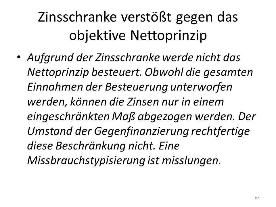 Zinsschranke verstößt gegen das objektive Nettoprinzip Aufgrund der Zinsschranke werde nicht das Nettoprinzip besteuert. Obwohl die gesamten Einnahmen
