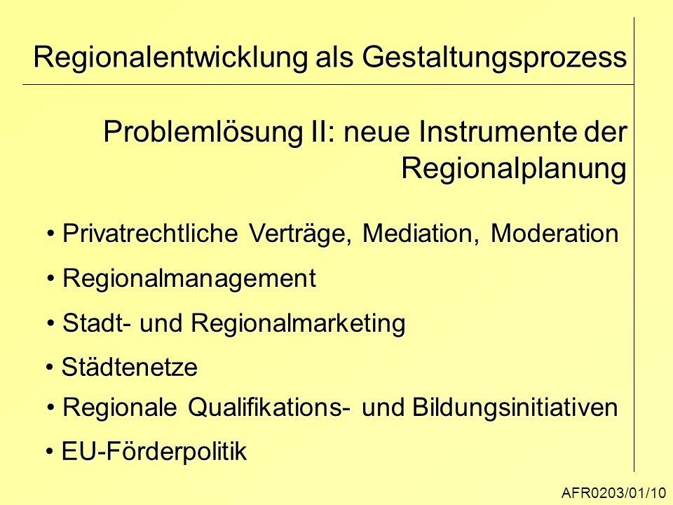 AFR0203/01/10 Regionalentwicklung als Gestaltungsprozess Problemlösung II: neue Instrumente der Regionalplanung Privatrechtliche Verträge, Mediation,