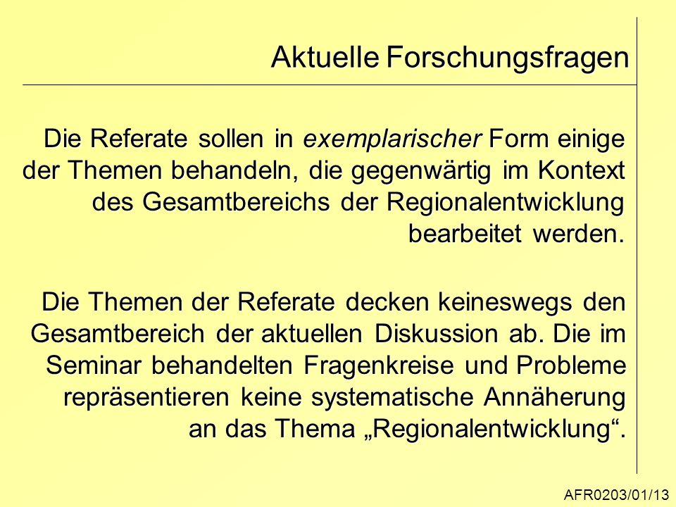 Aktuelle Forschungsfragen AFR0203/01/13 Die Referate sollen in exemplarischer Form einige der Themen behandeln, die gegenwärtig im Kontext des Gesamtb