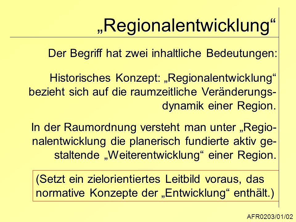 """""""Regionalentwicklung"""" AFR0203/01/02 Der Begriff hat zwei inhaltliche Bedeutungen: Historisches Konzept: """"Regionalentwicklung"""" Historisches Konzept: """"R"""