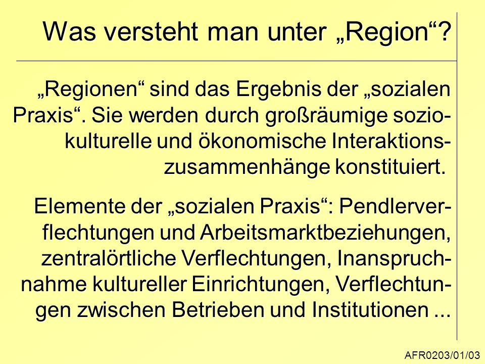 """AFR0203/01/03 Was versteht man unter """"Region""""? """"Regionen"""" sind das Ergebnis der """"sozialen Praxis"""". Sie werden durch großräumige sozio- kulturelle und"""