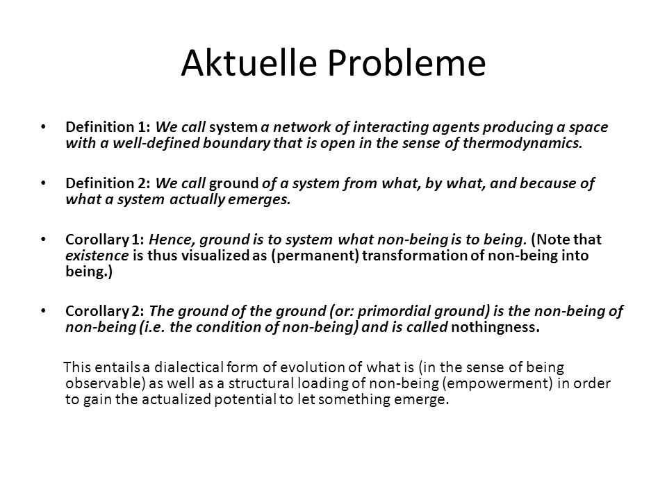 Aktuelle Probleme Definition 1: We call system a network of interacting agents producing a space with a well-defined boundary that is open in the sense of thermodynamics.