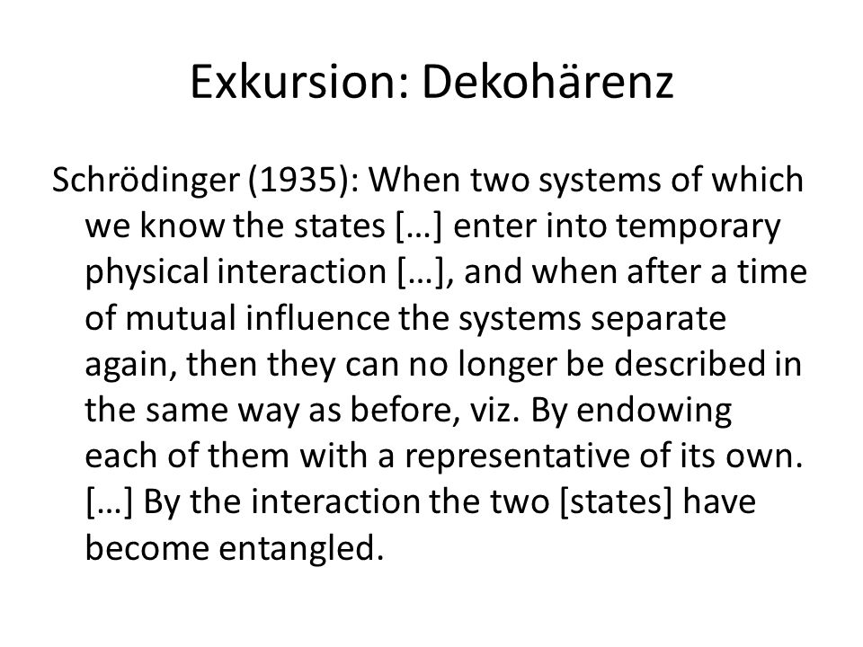 Exkursion: Dekohärenz  EPR (QM incomplete and non-local)  Bell (1964)  (Hilbert space) conventions: Pure states:    ;  = 1.
