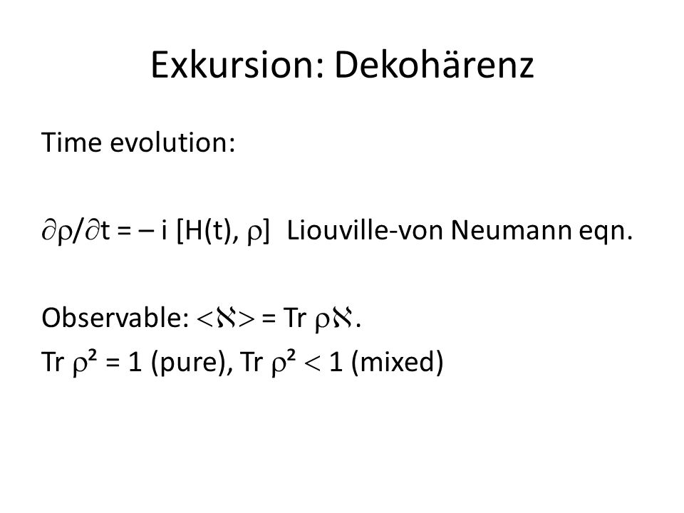 Exkursion: Dekohärenz Example (spin-1/2 particle) System   = C² (2d-complex space = qubit)  =  0  +  1  ;  ² +  ² = 1.