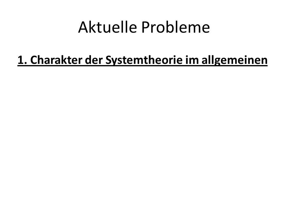 Aktuelle Probleme 1. Charakter der Systemtheorie im allgemeinen