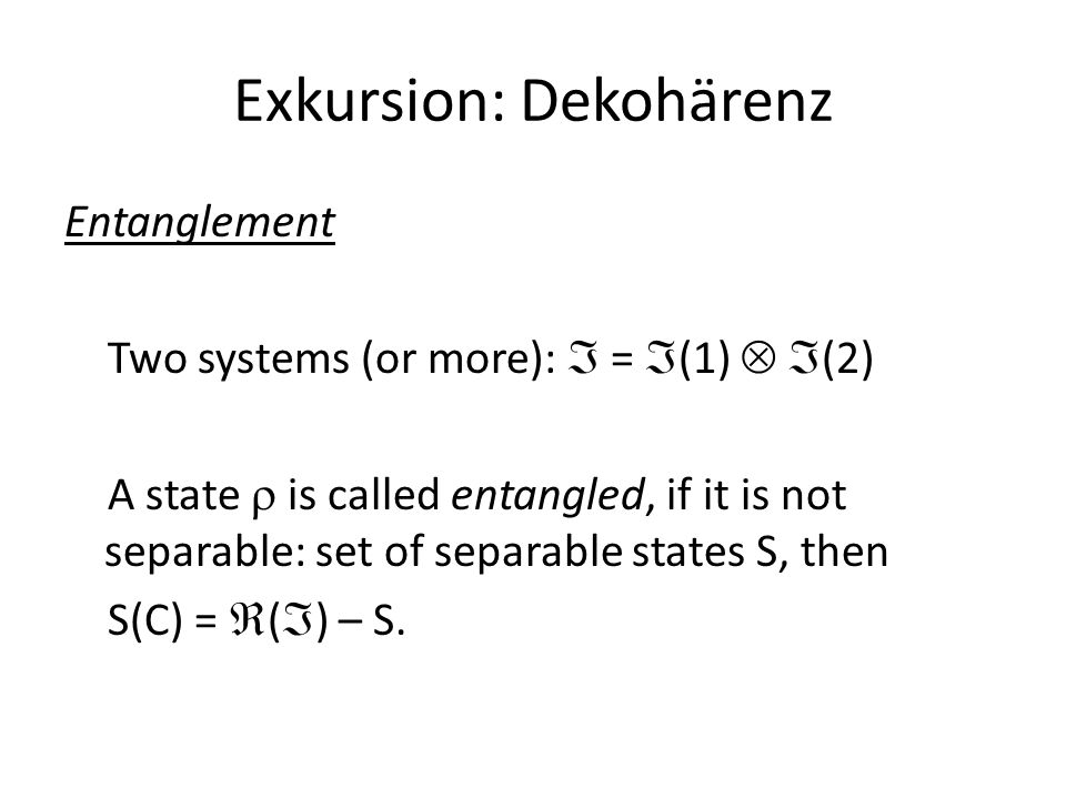 Exkursion: Dekohärenz Reduced density matrix for systems 1, 2 as part of the total system, then:  (1) = Tr(2)  ;  (2) = Tr(1)  ; Tr(1):  (  (1))   (  (2))   (  (2));  (2).