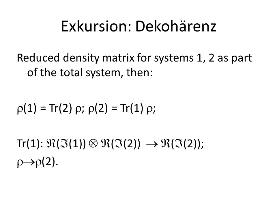 Exkursion: Dekohärenz Bell states: (entangled)  = 1/  2 (  00    11  ),  = 1/  2 (  01   10  ).
