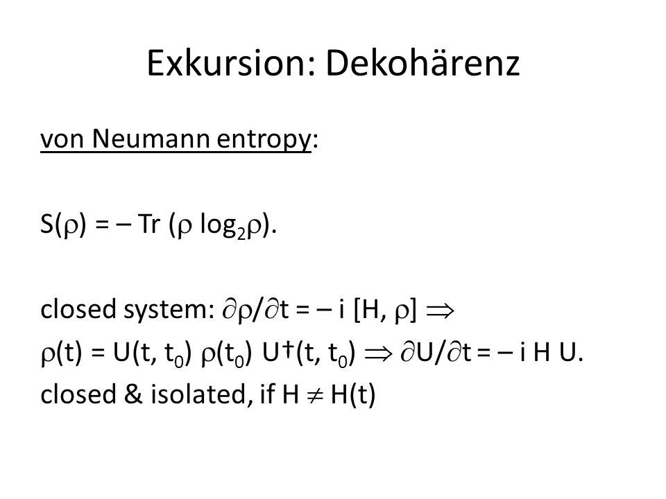 Exkursion: Dekohärenz open system S = coupled to the environment E such that S  E form a closed system.