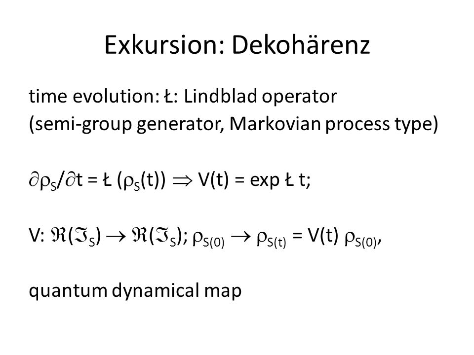 Exkursion: Dekohärenz Lindblad master equation:  S /  t = – i [H U,  S ] – D(  S ), i.e.