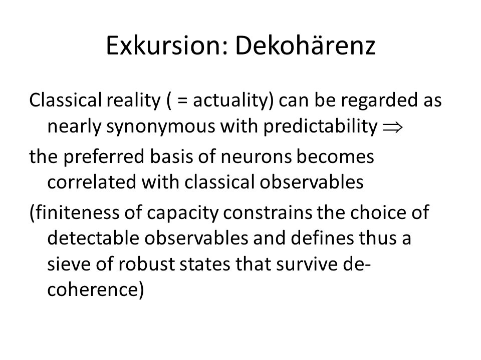 Exkursion: Dekohärenz Classical reality ( = actuality) can be regarded as nearly synonymous with predictability  the preferred basis of neurons becom