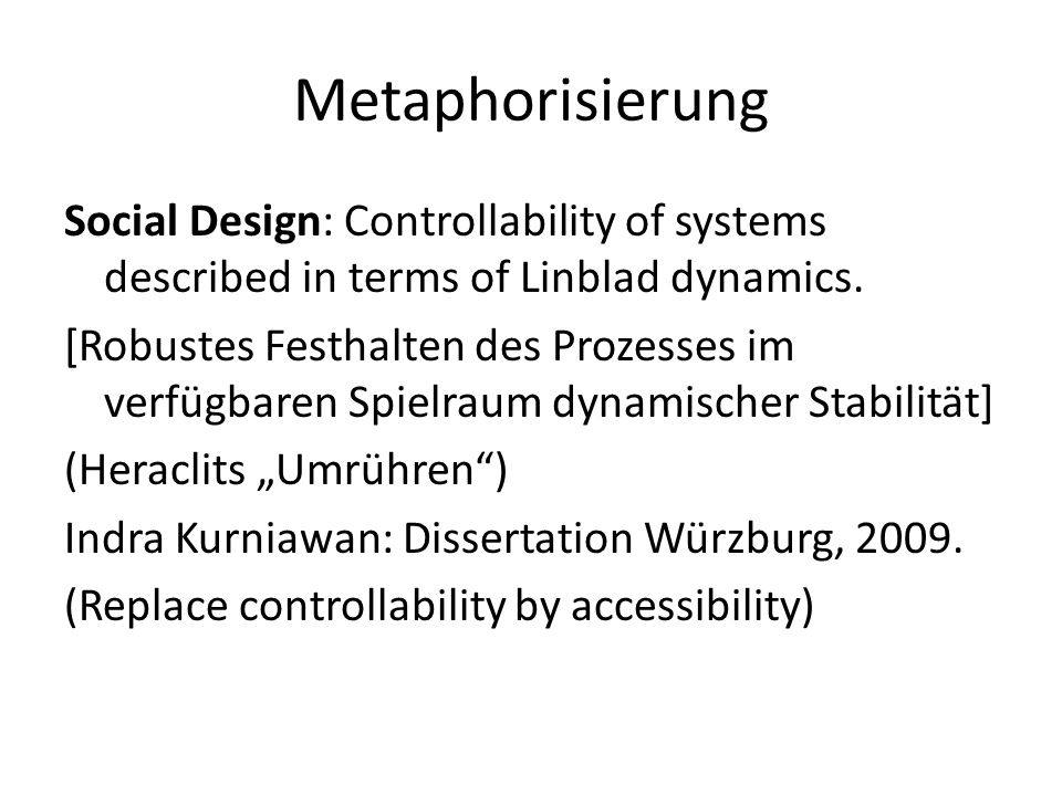 Metaphorisierung Stoichiometric subspace of reaction space defined in terms of possible interactions among roles rather than persons: Spinoza's implicational identity: virtus = potentia  civitas = multitudo (Fuchs, Zimmermann, 2007)