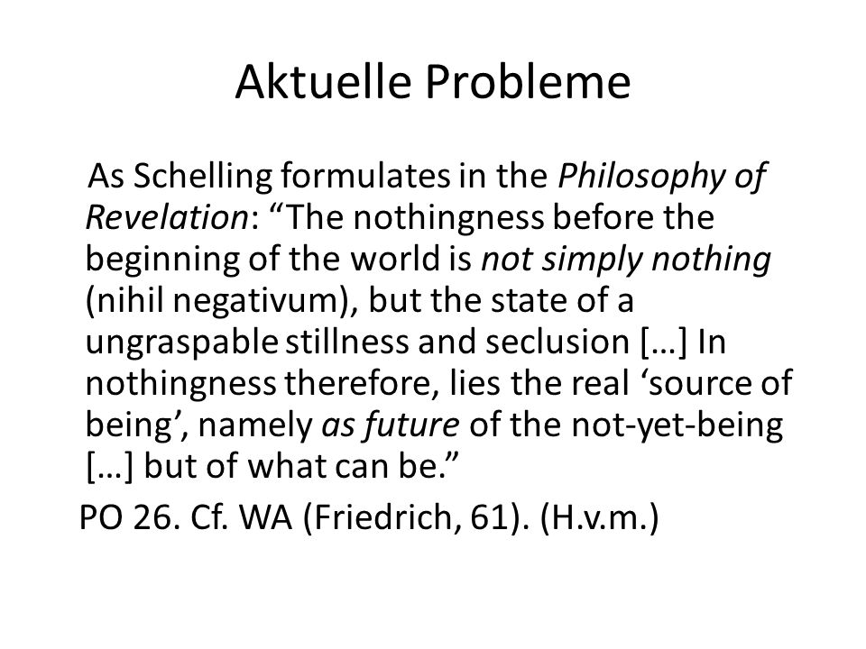 """Aktuelle Probleme As Schelling formulates in the Philosophy of Revelation: """"The nothingness before the beginning of the world is not simply nothing (n"""