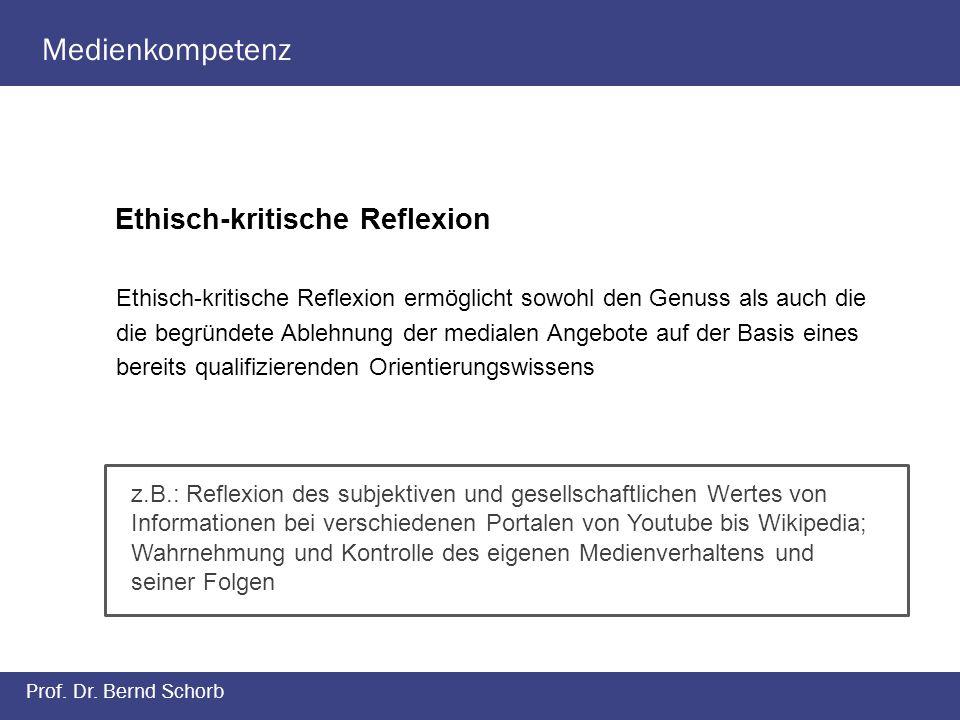 Medienkompetenz Prof. Dr. Bernd Schorb Ethisch-kritische Reflexion Ethisch-kritische Reflexion ermöglicht sowohl den Genuss als auch die die begründet