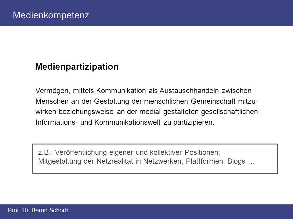 Medienkompetenz Prof. Dr. Bernd Schorb Medienpartizipation Vermögen, mittels Kommunikation als Austauschhandeln zwischen Menschen an der Gestaltung de