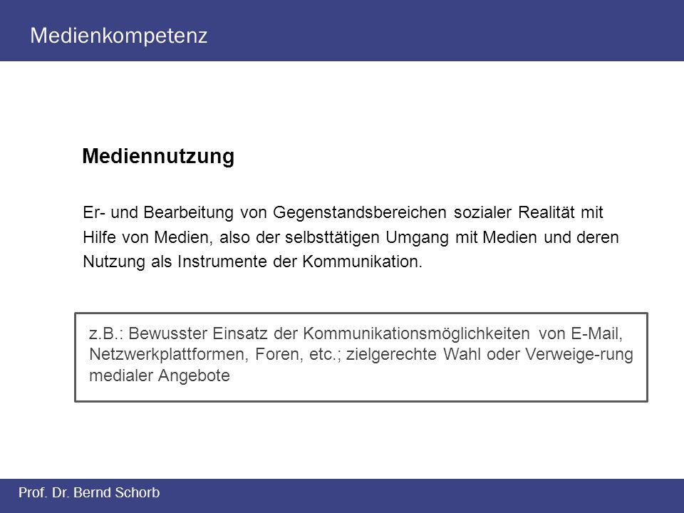 Medienkompetenz Prof. Dr. Bernd Schorb Mediennutzung Er- und Bearbeitung von Gegenstandsbereichen sozialer Realität mit Hilfe von Medien, also der sel