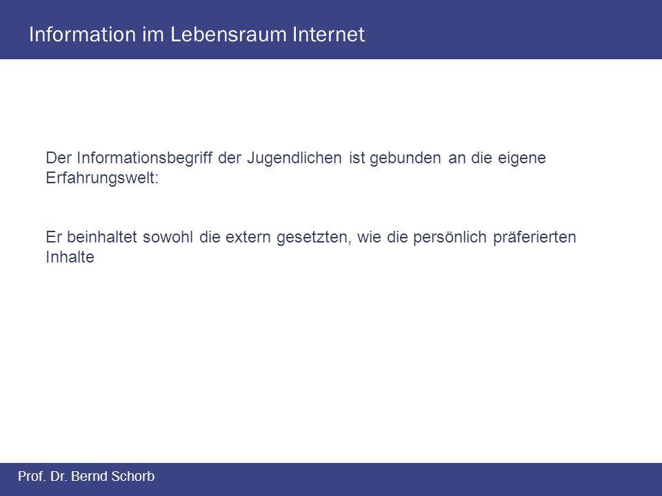 Information im Lebensraum Internet Prof. Dr. Bernd Schorb Der Informationsbegriff der Jugendlichen ist gebunden an die eigene Erfahrungswelt: Er beinh