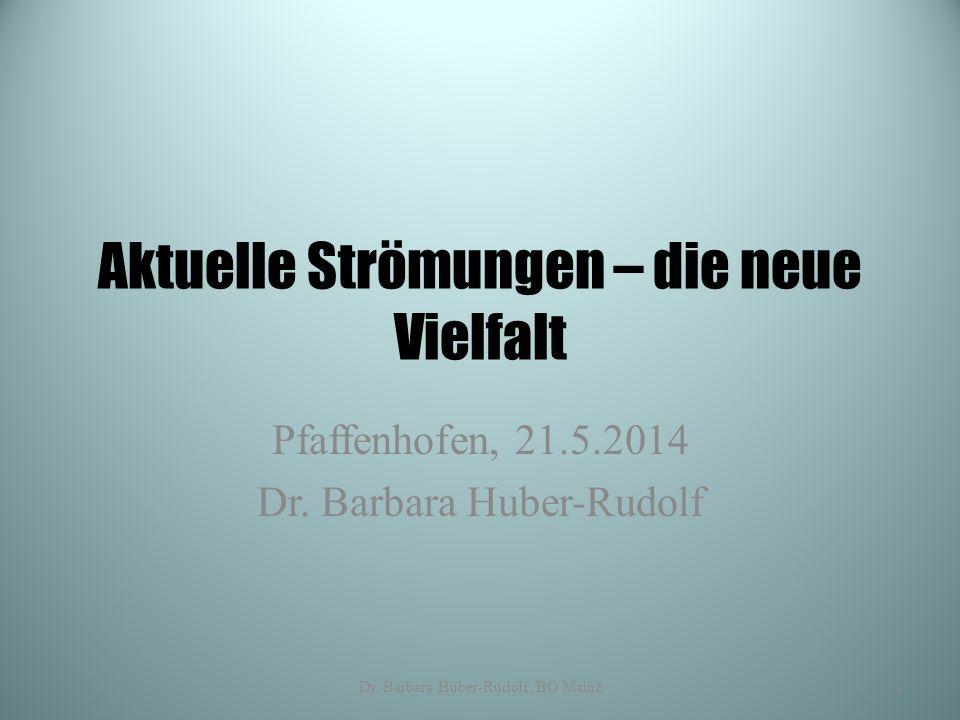 Aktuelle Strömungen – die neue Vielfalt Pfaffenhofen, 21.5.2014 Dr. Barbara Huber-Rudolf Dr. Barbara Huber-Rudolf, BO Mainz1