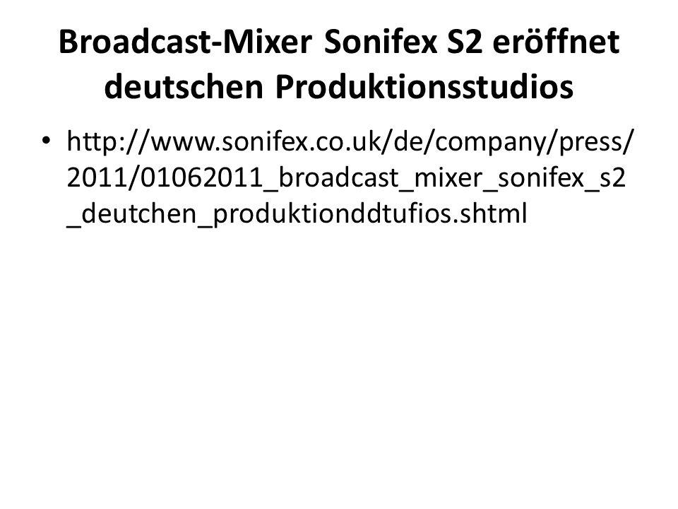 Broadcast-Mixer Sonifex S2 eröffnet deutschen Produktionsstudios http://www.sonifex.co.uk/de/company/press/ 2011/01062011_broadcast_mixer_sonifex_s2 _deutchen_produktionddtufios.shtml