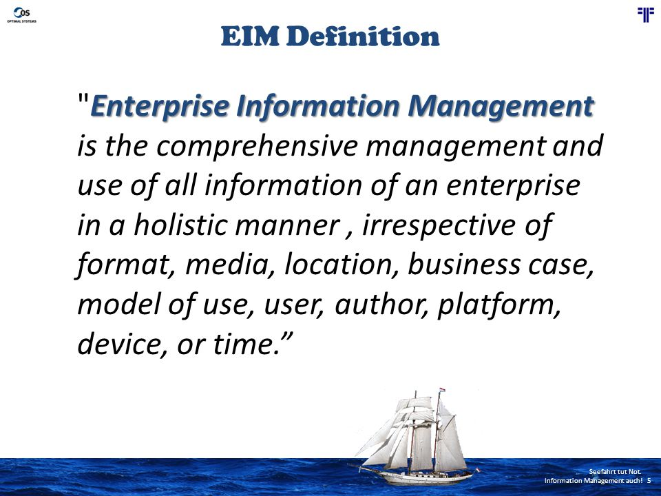 Seefahrt tut Not. Information Management auch! 5 Enterprise Information Management