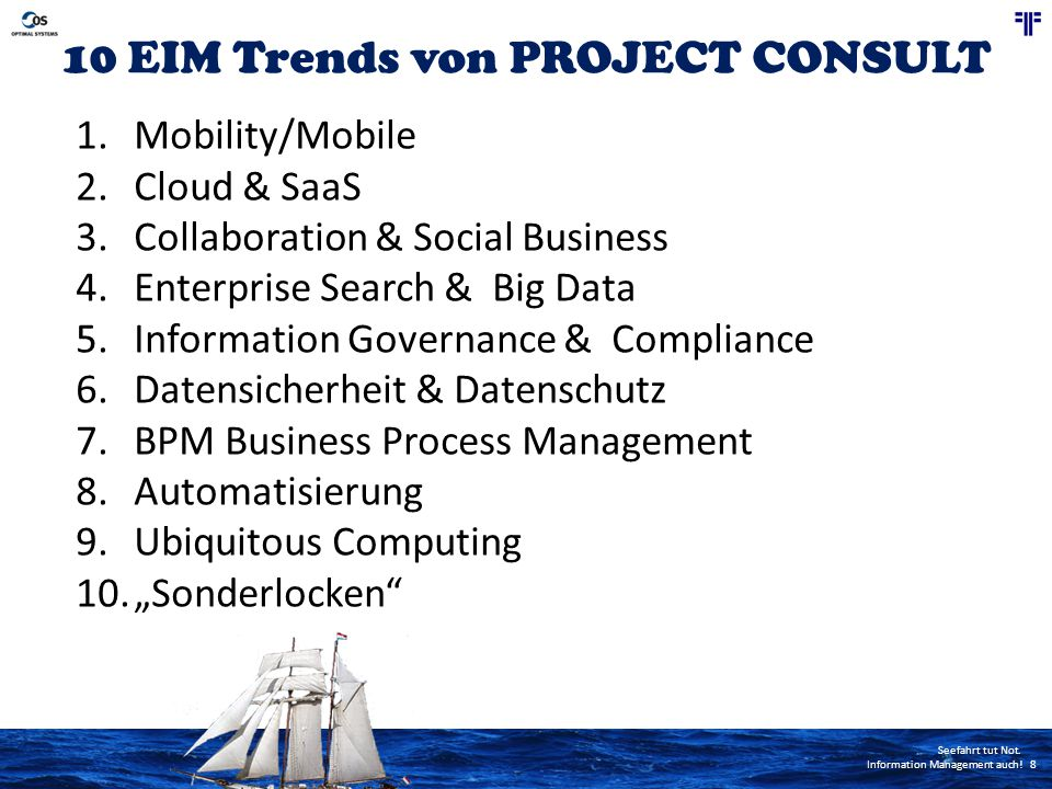 Seefahrt tut Not. Information Management auch! 8 10 EIM Trends von PROJECT CONSULT 1.Mobility/Mobile 2.Cloud & SaaS 3.Collaboration & Social Business