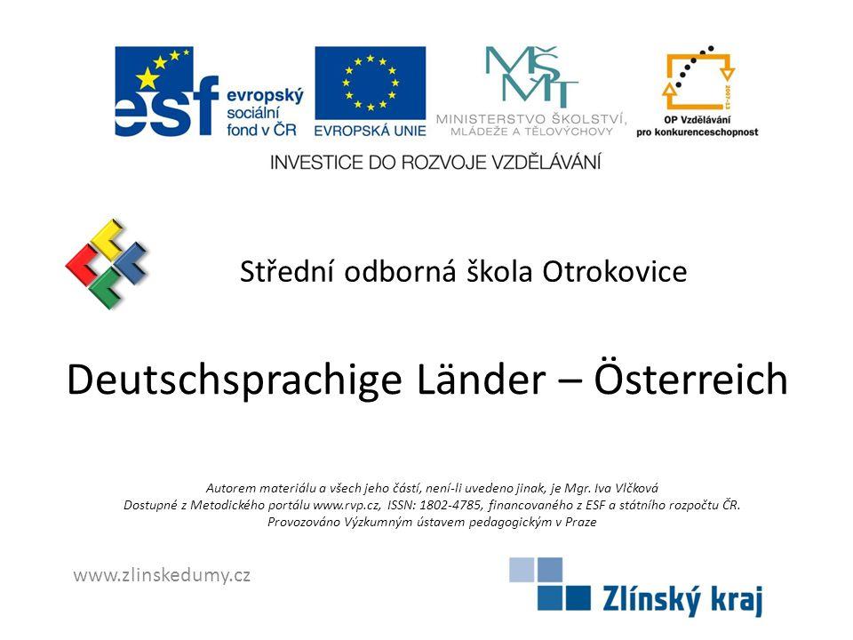 Střední odborná škola Otrokovice Deutschsprachige Länder – Österreich Autorem materiálu a všech jeho částí, není-li uvedeno jinak, je Mgr. Iva Vlčková